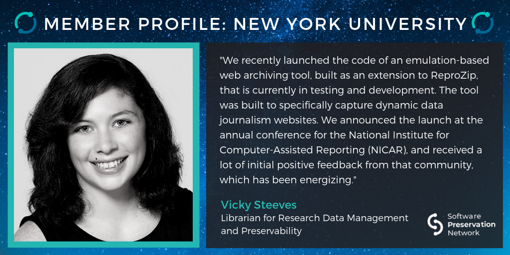 """Member Profile: New York University. """"We recently launched the code of an emulation-based web archiving tool, built as an extension to ReproZip, that is currently in testing and development. The tool was built to specifically capture dynamic data journalism websites. We announced the launch at the annual conference for the National Institute for Computer-Assisted Reporting (NICAR), and received a lot of initial positive feedback from that community, which has been energizing."""" Vicky Steeves. Librarian for Research Data Management and Preservability."""